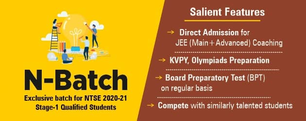 N-batch is an exclusive batch for the Students who have qualified in NTSE Stage 1 2020-21